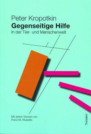 Gegenseitige Hilfe im Tier- und Menschenreich von Kropotkin,  Peter, Wuketits,  Franz M.