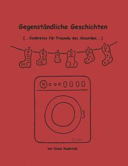 Gegenständliche Geschichten (… Konkretes für Freunde des Absurden) von Rudnitzki,  Diana