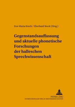 Gegenstandsauffassung und aktuelle phonetische Forschungen der halleschen Sprechwissenschaft von Krech,  Eva-Maria, Stock,  Eberhard