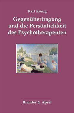 Gegenübertragung und die Persönlichkeit des Psychotherapeuten von König,  Karl