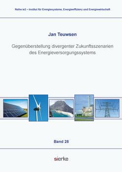 Gegenüberstellung divergenter Zukunftsszenarien des Energieversorgungssystems von Teuwsen,  Jan