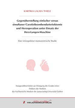 Gegenüberstellung einfacher versus simultaner Carotisthrombendarteriektomie und Herzoperation unter Einsatz der Herz-Lungen-Maschine von Thiele,  Kartika Laura