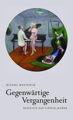 Gegenwärtige Vergangenheit von Wüstefeld,  Michael