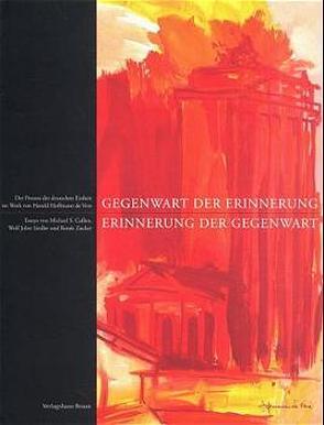 Gegenwart der Erinnerung – Erinnerung der Gegenwart von Braun,  Markus S, Cullen,  Michael S., Hoffmann de Vere,  Harald, Siedler,  Wolf J, Zucker,  Renée