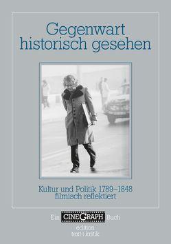 Gegenwart historisch gesehen von Bock,  Hans-Michael, Distelmeyer,  Jan, Schiemann,  Swenja, Schöning,  Jörg, Wottrich,  Erika