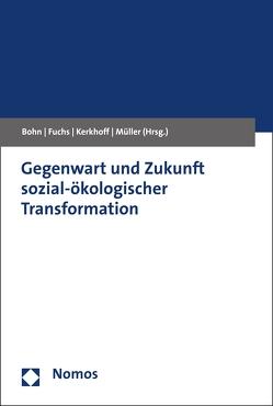 Gegenwart und Zukunft sozial-ökologischer Transformation von Bohn,  Carolin, Fuchs,  Doris, Kerkhoff,  Antonius, Müller,  Christian