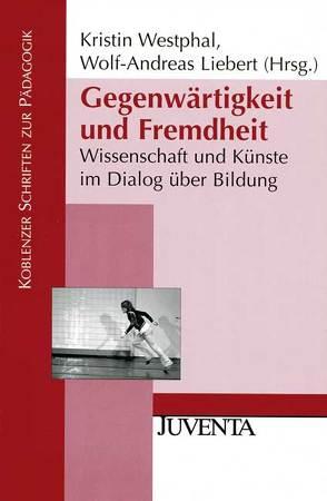 Gegenwärtigkeit und Fremdheit von Liebert,  Wolf-Andreas, Westphal,  Kristin