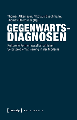 Gegenwartsdiagnosen von Alkemeyer,  Thomas, Buschmann,  Nikolaus, Etzemüller,  Thomas