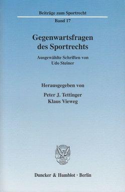Gegenwartsfragen des Sportrechts. von Steiner,  Udo, Tettinger,  Peter J., Vieweg,  Klaus