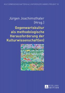 Gegenwartskultur als methodologische Herausforderung der Kulturwissenschaft(en) von Joachimsthaler,  Jürgen, Thinnes,  Verena, Traeber,  Romy