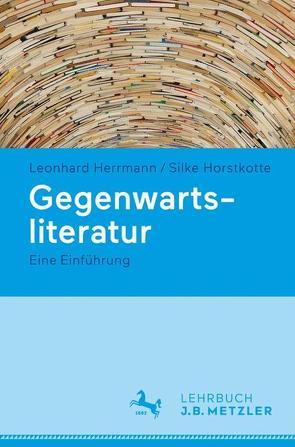 Gegenwartsliteratur von Herrmann,  Leonhard, Herrmann,  Leonhard,  Herrmann,  Leonhard, Horstkotte,  Silke, Horstkotte,  Silke,  Horstkotte,  Silke