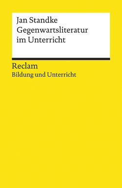 Gegenwartsliteratur im Unterricht von Standke,  Jan