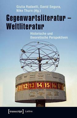 Gegenwartsliteratur – Weltliteratur von Radaelli,  Giulia, Segura,  David, Thurn,  Nike