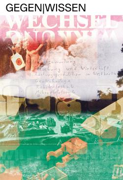 Gegen|Wissen von Grote,  Mathias, Grütter,  Fabian, Güttler,  Nils, Rhyner,  Niki, Scheidegger,  Tobias, Schlünder,  Martina, Schmidt,  Anna-Maria, Schmidt,  Susanne, Schwerin,  Alexander von, Stadler,  Max, Wulz,  Monika, Zberg,  Nadine