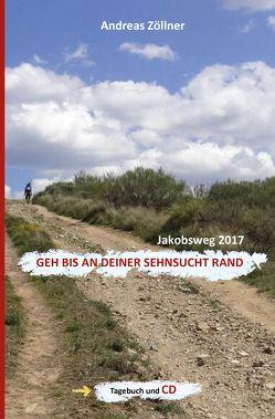 Geh bis an deiner Sehnsucht Rand von Zöllner,  Andreas