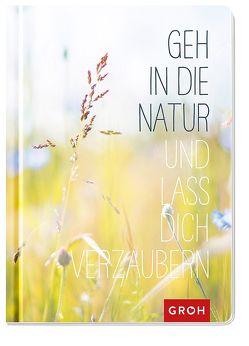 Geh in die Natur und lass dich verzaubern von Groh Redaktionsteam