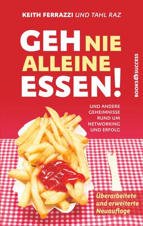 Geh nie alleine essen! – Neuauflage von Ferrazzi,  Keith, Neumüller,  Egbert