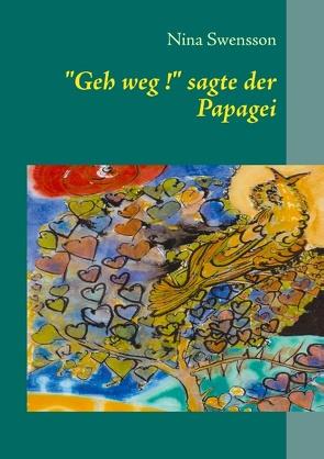 """""""Geh weg !"""" sagte der Papagei von Swensson,  Nina"""