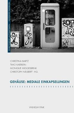 Gehäuse: Mediale Einkapselungen von Bartz,  Christina, Kaerlein,  Timo, Miggelbrink,  Monique, Neubert,  Christoph