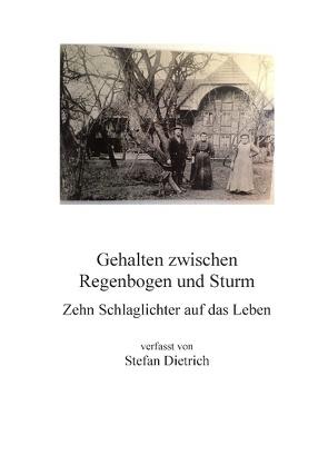 Gehalten zwischen Regenbogen und Sturm von Dietrich,  Stefan