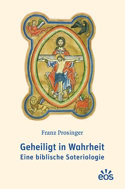 Geheiligt in Wahrheit von Prosinger,  Franz