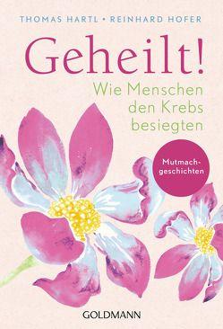 Geheilt! von Hartl,  Thomas, Hofer,  Reinhard