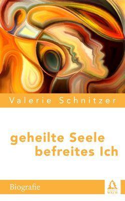 Geheilte Seele – Befreites Ich von Schnitzer,  Valerie
