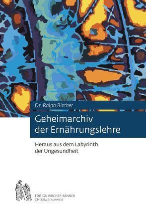 Geheimarchiv der Ernährungslehre von Bircher,  Andres, Bircher,  Ralph