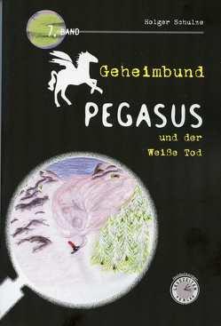 Geheimbund Pegasus und der Weiße Tod von Schulze,  Holger