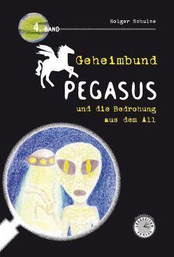 Geheimbund Pegasus und die Bedrohung aus dem All Geheimbund Pegasus Band 4 von Schulze,  Holger
