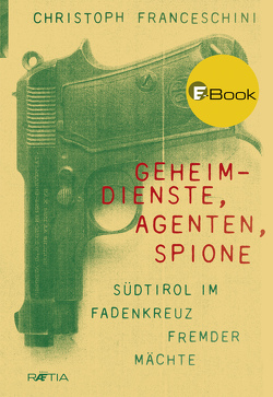 Geheimdienste, Agenten, Spione von Franceschini,  Christoph, Schmidt-Eenboom,  Erich
