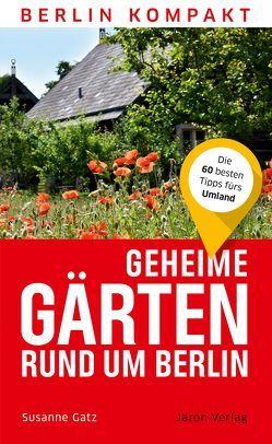 Geheime Gärten rund um Berlin von Gatz,  Susanne