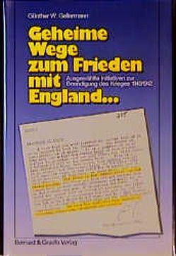 Geheime Wege zum Frieden mit England von Gellermann,  Günther W