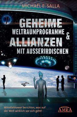 GEHEIME WELTRAUMPROGRAMME & ALLIANZEN MIT AUSSERIRDISCHEN [US-Bestseller in deutscher Übersetzung] von Salla,  Michael E.