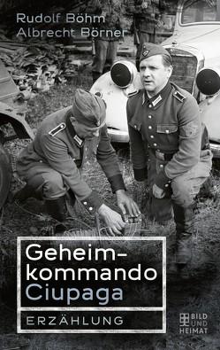 Geheimkommando Ciupaga von Boehm,  Rudolf, Börner,  Albrecht