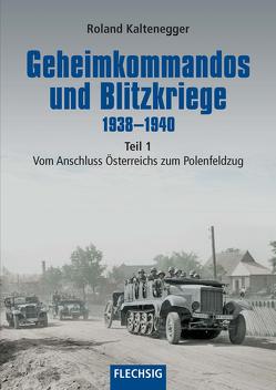 Geheimkommandos und Blitzkriege 1938-1940 Teil 1 von Kaltenegger,  Roland