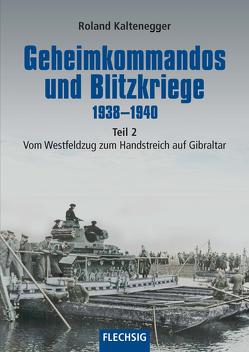 Geheimkommandos und Blitzkriege 1938-1940 Teil 2 von Kaltenegger,  Roland
