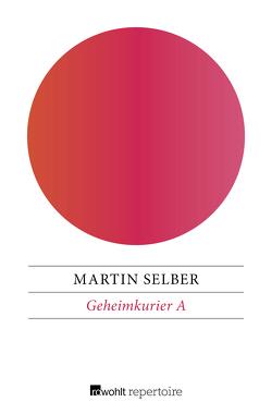 Geheimkurier A von Selber,  Martin