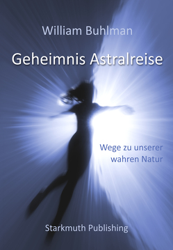 Geheimnis Astralreise von Bertram,  Thomas, Buhlman,  William, Starkmuth,  Jörg