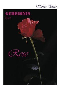 Geheimnis der Rose von Plate,  Silvia