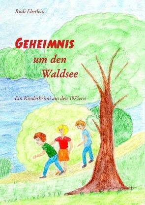 Geheimnis um den Waldsee von Eberlein,  Rudi