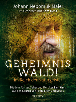 Geheimnis Wald! – Im Reich der Naturgeister von Maier,  Johann Nepomuk, Maier,  Nepomuk
