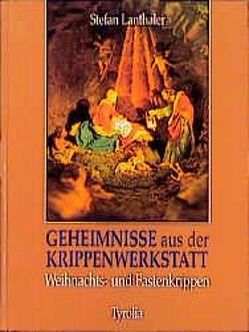 Geheimnisse aus der Krippenwerkstatt von Lanthaler,  Stefan