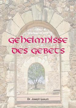 Geheimnisse des Gebets von Friedrich,  Mirjam, Luxum,  Joseph, Münchberg,  Bettina