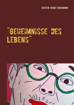 Geheimnisse des Lebens von Heinze-Grohmann,  Kerstin