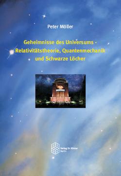 Geheimnisse des Universums – Relativitätstheorie, Quantenmechanik und Schwarze Löcher von Möller,  Peter