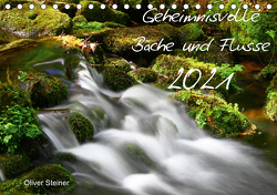 Geheimnisvolle Bäche und Flüsse (Tischkalender 2021 DIN A5 quer) von Steiner,  Oliver
