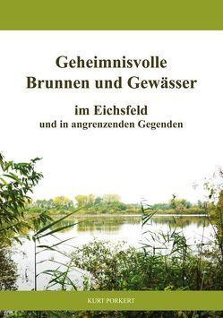 Geheimnisvolle Brunnen und Gewässer im Eichsfeld und in angrenzenden Gegenden von Porkert,  Kurt