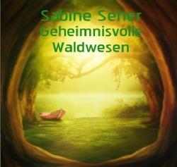 Geheimnisvolle Waldwesen von Sener,  Sabine
