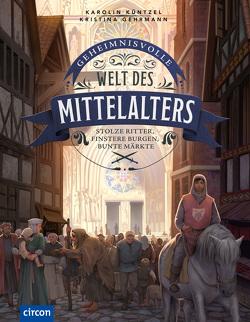 Geheimnisvolle Welt des Mittelalters von Gehrmann,  Kristina, Küntzel ,  Karolin